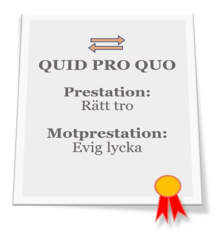 Avtalsdokument:      Quid pro quo; Prestation: Rätt tro; Motprestation: Evig lycka